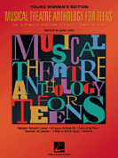 Musical Theatre Anthology for Teens - Young Womens Edition