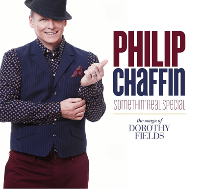 Philip Chaffin: Somethin%27 Real Special - The Songs of Dorothy Fields