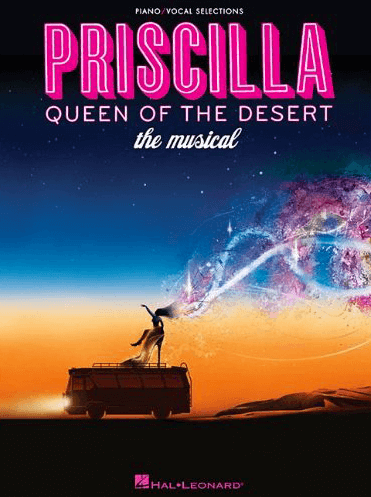Priscilla Queen of the Desert the Broadway Musical - Piano/Vocal Selections Songbook