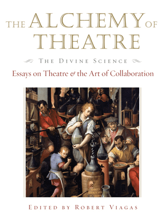 The Alchemy of Theatre: The Divine Science - Essays on Theatre and the Art of Collaboration