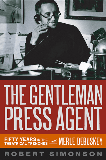 The Gentleman Press Agent: Fifty Years in the Theatrical Trenches with Merle Debuskey - Signed by the Author