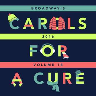 BROADWAY CARES CAROLS FOR A CURE CD 2016 - VOLUME 18