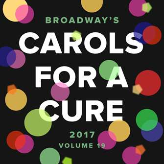 BROADWAY CARES CAROLS FOR A CURE CD 2017 - VOLUME 19